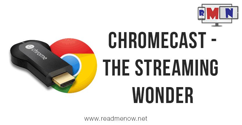 Chromecast – The streaming wonder!