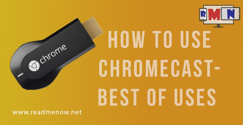 How to use Chromecast – Best of uses