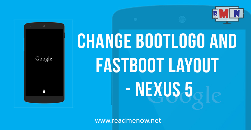 Change bootlogo and fastboot layout – Nexus 5