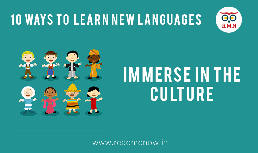 Immerse in the culture learn new languages