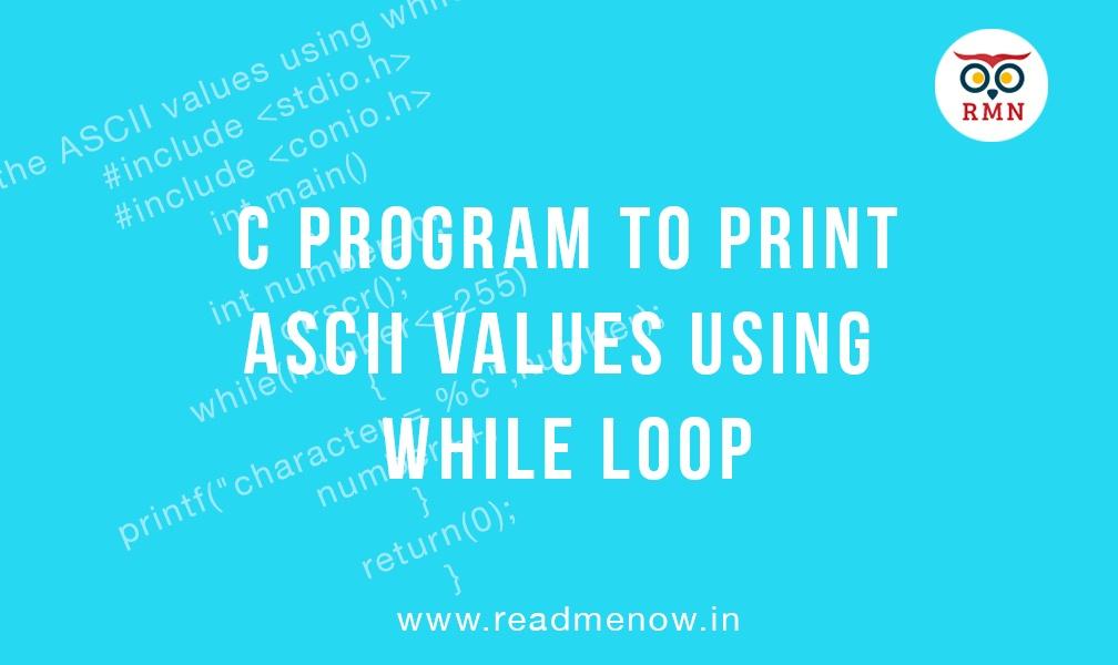 Print ASCII Values Using While Loop in C Program