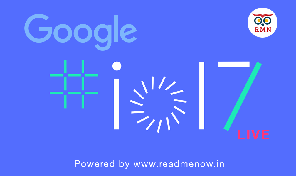 Watch Google I/O 2017 Live on ReadMeNow